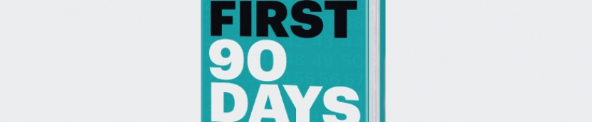 YOUR FIRST 90 DAYS ARE CRITICAL